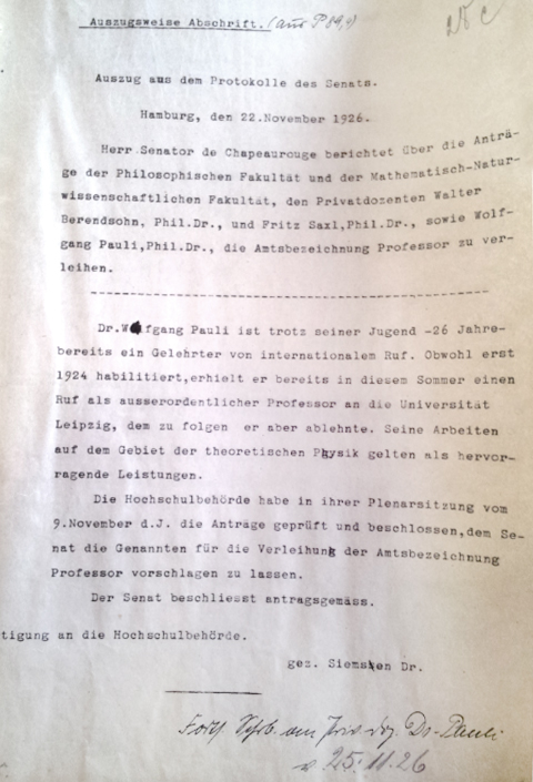 Protocol.To prevent that Wolfgang Pauli became a profesor in Leipzig, the University in Hamburg offered him a Job in 1926.